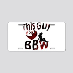 This Guy Loves BBW Aluminum License Plate