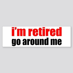 I'm Retired Go Around Me Bumper Sticker
