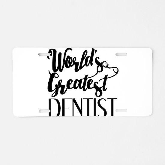 World's Greatest Dentist Aluminum License Plate