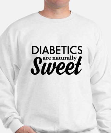 Diabetics are naturally sweet Sweatshirt