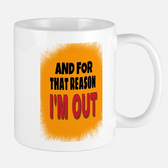 And For That Reason I'm Out Mugs