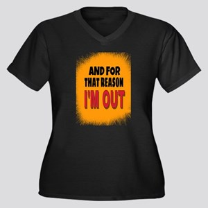 And For That Reason I'm Out Plus Size T-Shirt