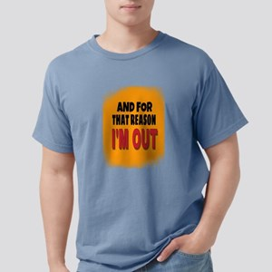 And For That Reason I'm Out T-Shirt