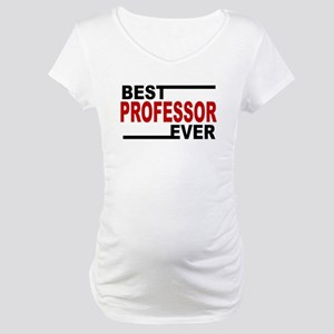 Best Professor Ever Maternity T-Shirt