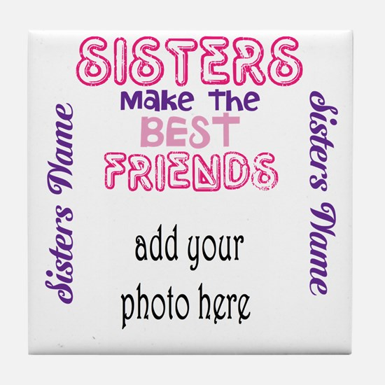 Sisters Make The Best Friends: Photo, Tile Coaster