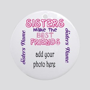 Sisters Make The Best Friends: Round Ornament