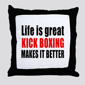 Life is great Kick Boxing makes it be Throw Pillow
