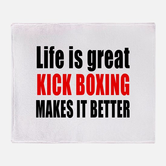 Life is great Kick Boxing makes it b Throw Blanket