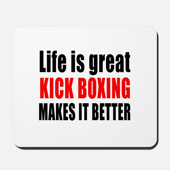 Life is great Kick Boxing makes it bette Mousepad