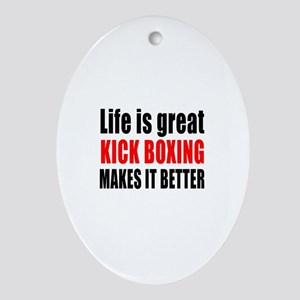 Life is great Kick Boxing makes it b Oval Ornament