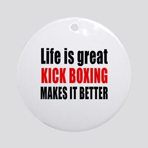 Life is great Kick Boxing makes it Round Ornament