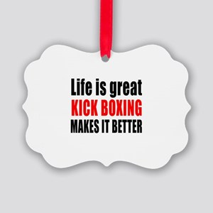 Life is great Kick Boxing makes i Picture Ornament