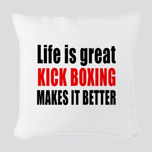 Life is great Kick Boxing make Woven Throw Pillow