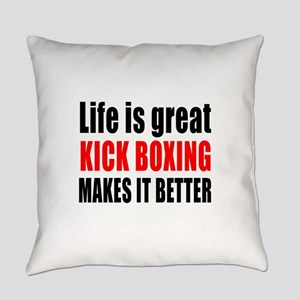 Life is great Kick Boxing makes it Everyday Pillow