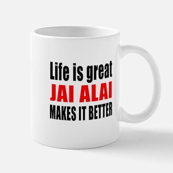 Life is great Jai Alai makes it better Mug