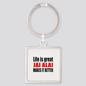 Life is great Jai Alai makes it be Square Keychain