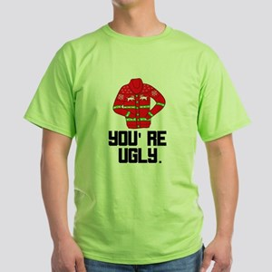 You're Ugly T-Shirt