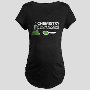 Funny Chemistry Sayings Maternity T-Shirt