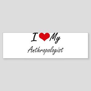 I love my Anthropologist Bumper Sticker