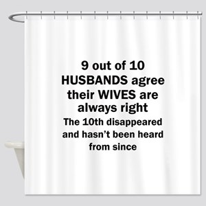 9 out of 10 HUSBANDS Shower Curtain