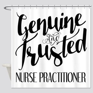 Nurse Practitioner Genuine and Trus Shower Curtain