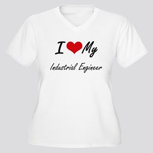 I love my Industrial Engineer Plus Size T-Shirt