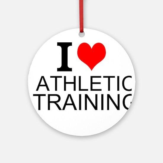 I Love Athletic Training Round Ornament