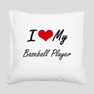 I love my Baseball Player Square Canvas Pillow
