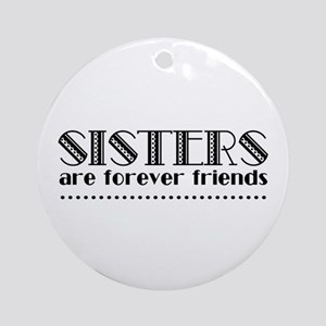 Sisters are forever friends Round Ornament