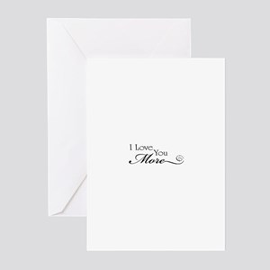 I love you more Greeting Cards