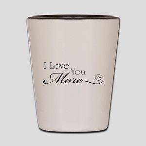 I love you more Shot Glass