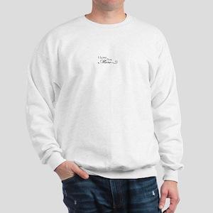 I love you more Sweatshirt