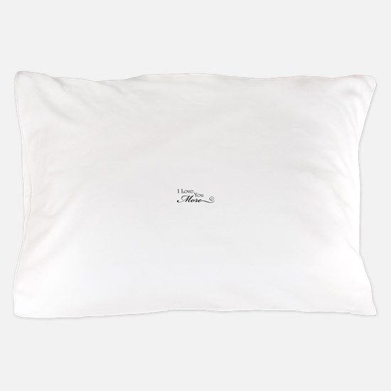 I love you more Pillow Case