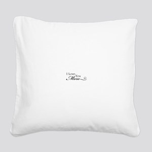 I love you more Square Canvas Pillow