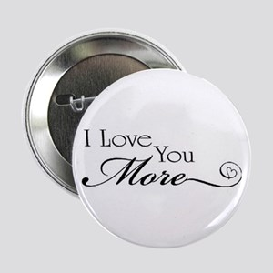 "I love you more 2.25"" Button"