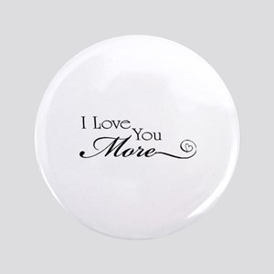 I love you more Button