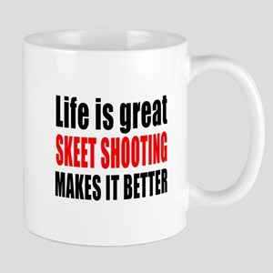 Life is great Skeet Shooting makes it b Mug
