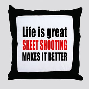 Life is great Skeet Shooting makes it Throw Pillow