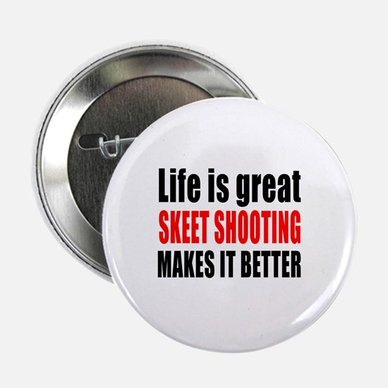 """Life is great Skeet Shooting makes it 2.25"""" Button"""