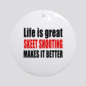 Life is great Skeet Shooting makes Round Ornament
