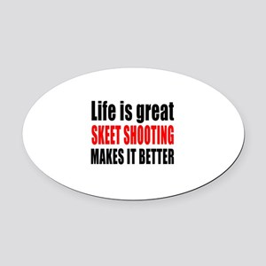 Life is great Skeet Shooting makes Oval Car Magnet