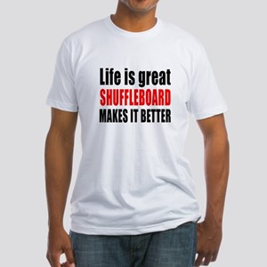 Life is great Shuffleboard makes it Fitted T-Shirt