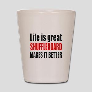 Life is great Shuffleboard makes it bet Shot Glass