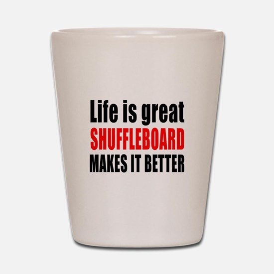 Life is great Shuffleboard makes it bet Shot Glass