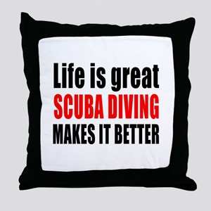 Life is great Scuba Diving makes it b Throw Pillow