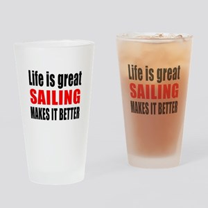 Life is great Sailing makes it bett Drinking Glass