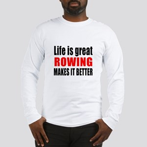Life is great Rowing makes it Long Sleeve T-Shirt