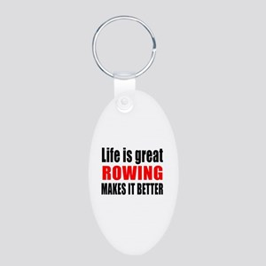 Life is great Rowing makes Aluminum Oval Keychain