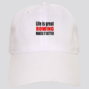 Life is great Rowing makes it better Cap