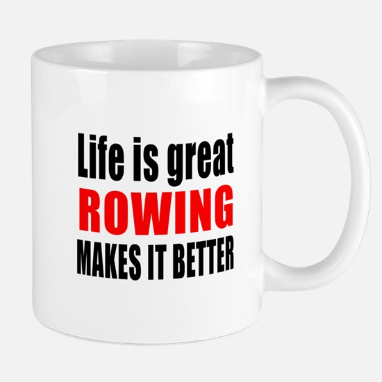 Life is great Rowing makes it better Mug